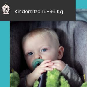 Kindersitze 15-36 Kg